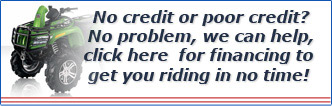 No credit or poor credit? No problem, we can help, click here for financing to get you riding in no time!