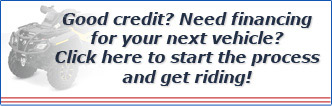 Good credit? Need financing for your next vehicle? Click here to start the process and get riding!